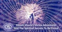 Mount Shasta Vortex Adventures Have Secrets To Be Found