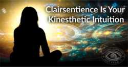Developing Clairsentience | How To Use Your Kinesthetic Intuition