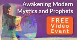 Click here to reserve your spot for Awakening Modern Mystics and Prophets now.