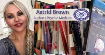 Astrid Brown is an author and a professional psychic/medium