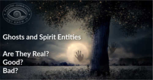 Spirit Entities - Are They Real? Good? Bad?