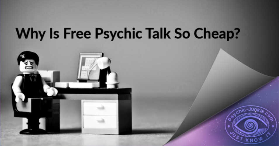 Why Is Free Psychic Talk So Cheap?