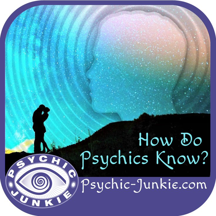 How Do Psychics Know What They Know?