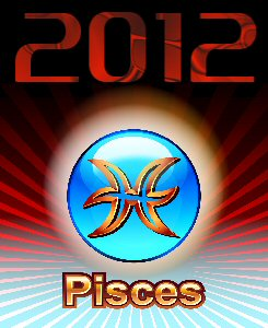 Pisces 2012 Predictions