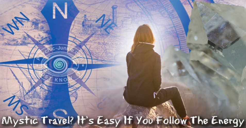 Mystic travel? It's easy if you follow the energy.
